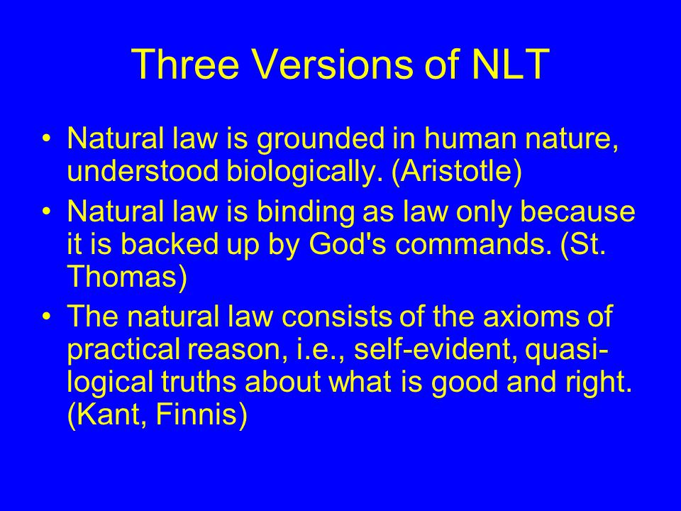 Three Versions of NLT Natural law is grounded in human nature, understood biologically.