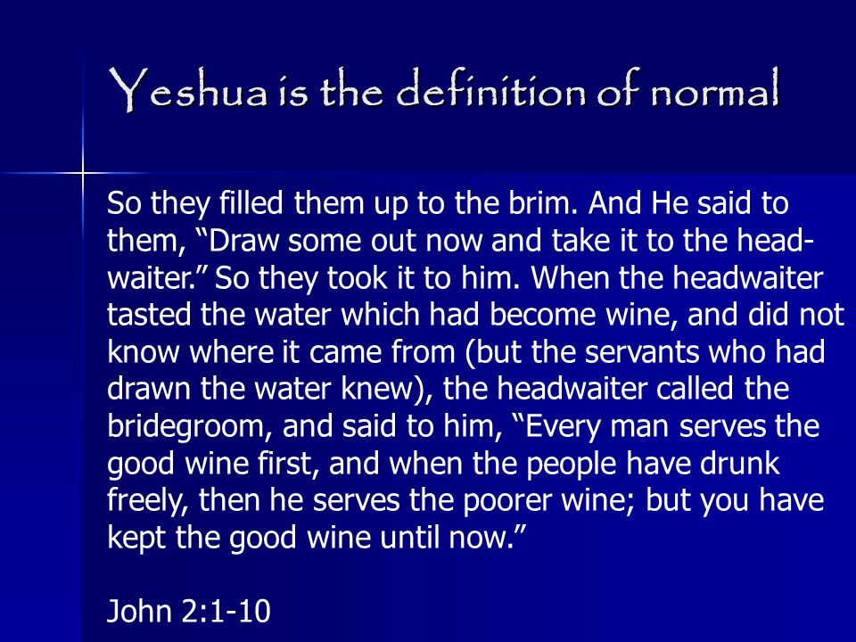 Yeshua is the definition of normal So they filled them up to the brim.