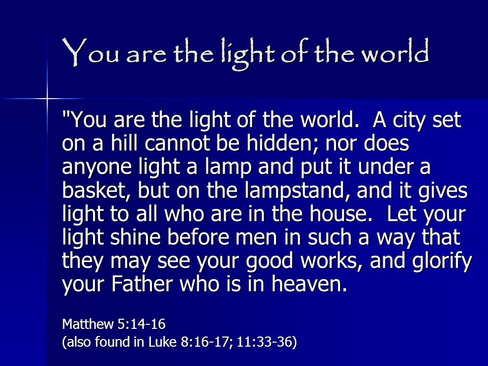 You are the light of the world You are the light of the world.