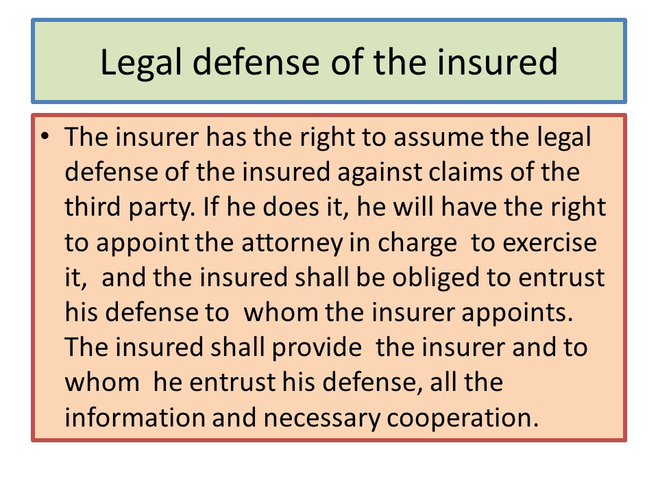 Legal defense of the insured The insurer has the right to assume the legal defense of the insured against claims of the third party.