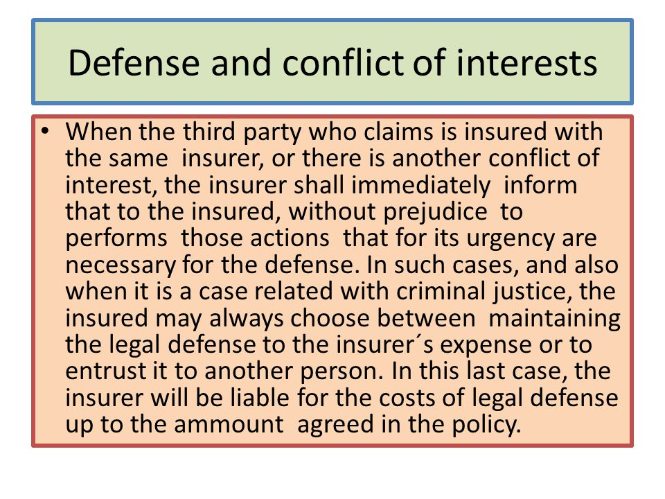 Defense and conflict of interests When the third party who claims is insured with the same insurer, or there is another conflict of interest, the insu