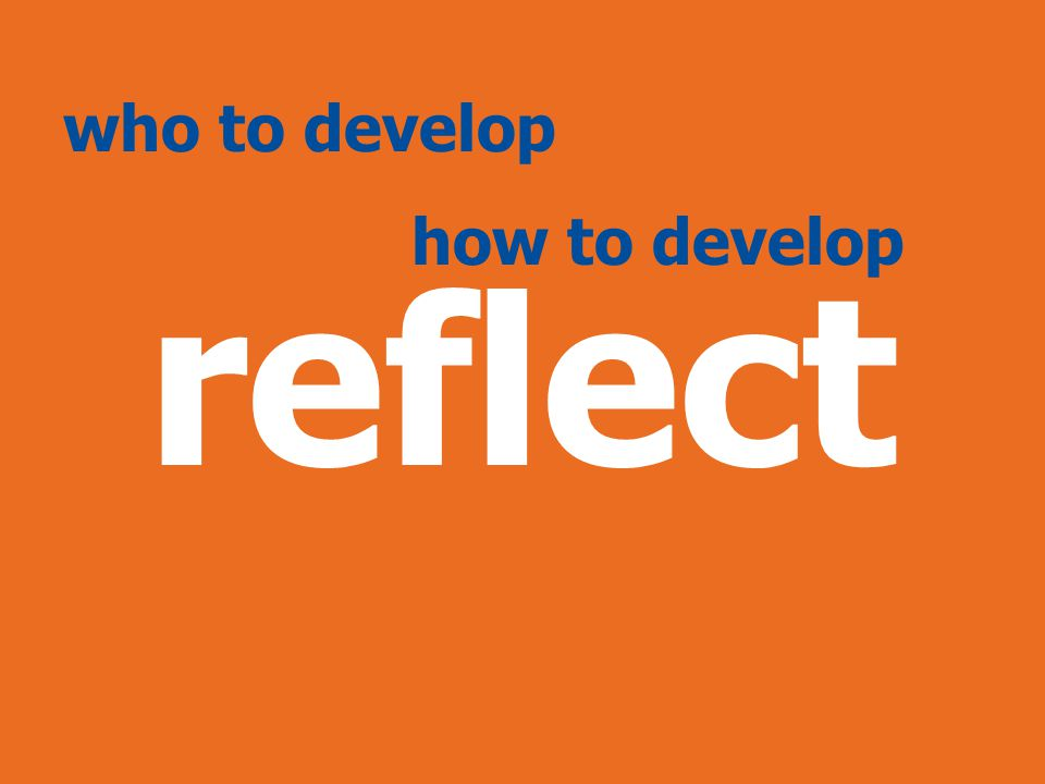 Session 6 Slide 21 reflect who to develop how to develop