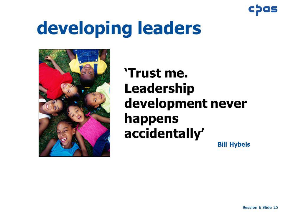Session 6 Slide 25 developing leaders 'Trust me.