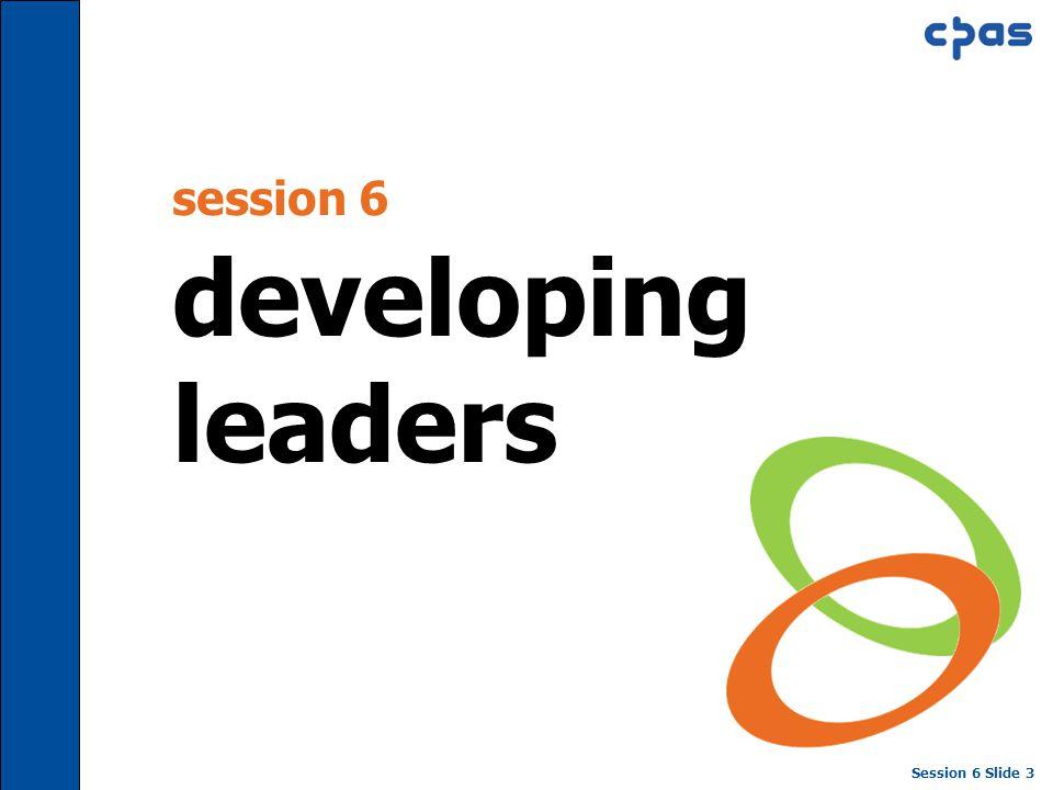 Session 6 Slide 3 session 6 developing leaders