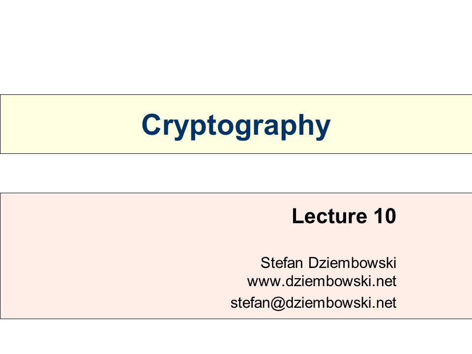 Cryptography Lecture 10 Stefan Dziembowski www.dziembowski.net stefan@dziembowski.net