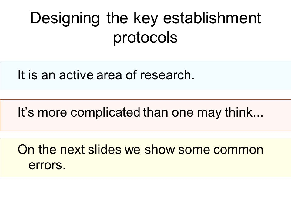 Designing the key establishment protocols It is an active area of research.