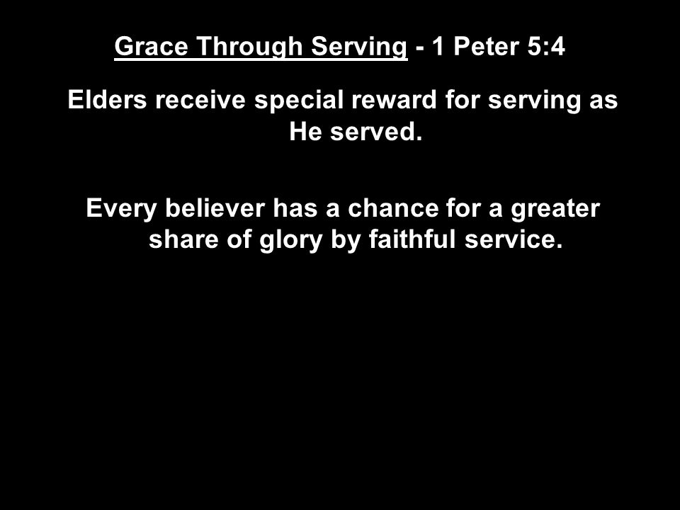 Grace Through Serving - 1 Peter 5:4 Elders receive special reward for serving as He served.