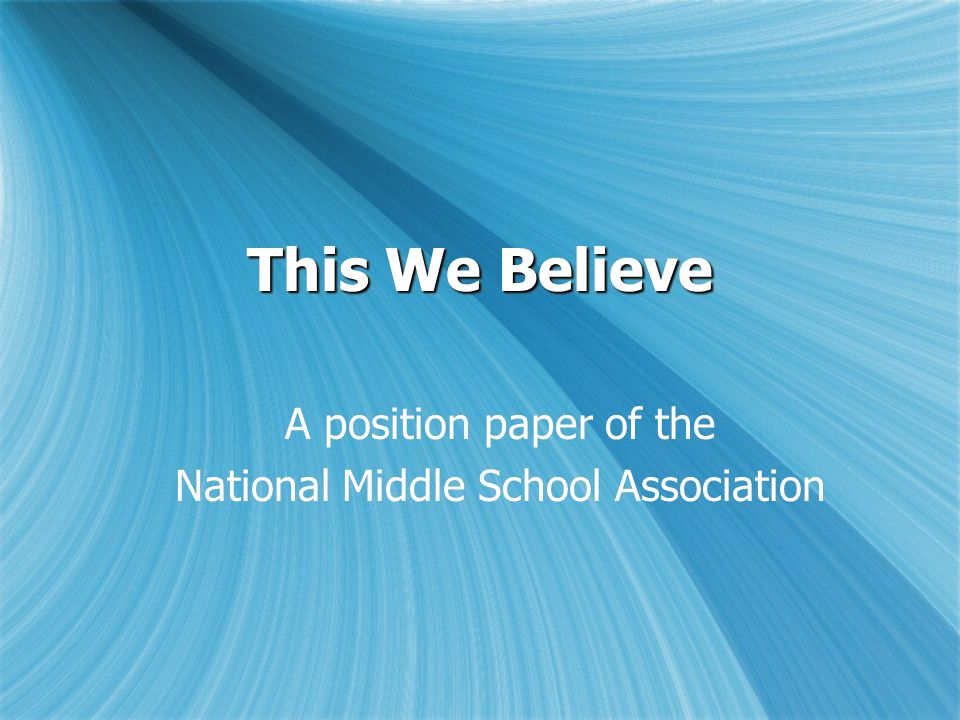 This We Believe A position paper of the National Middle School Association A position paper of the National Middle School Association