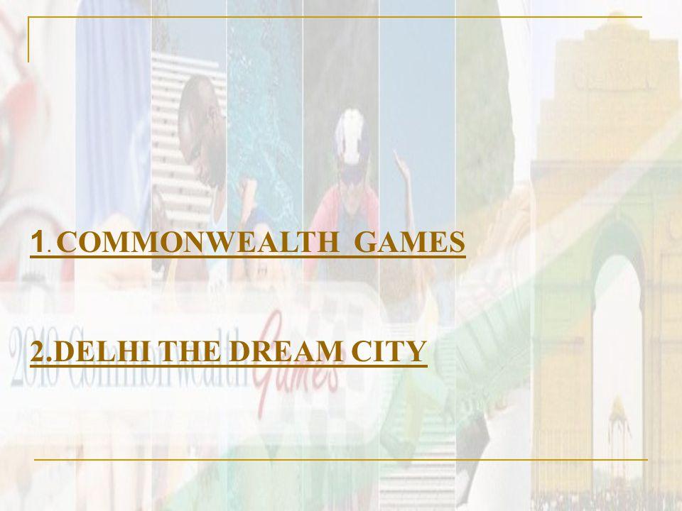 1. COMMONWEALTH GAMES 2.DELHI THE DREAM CITY