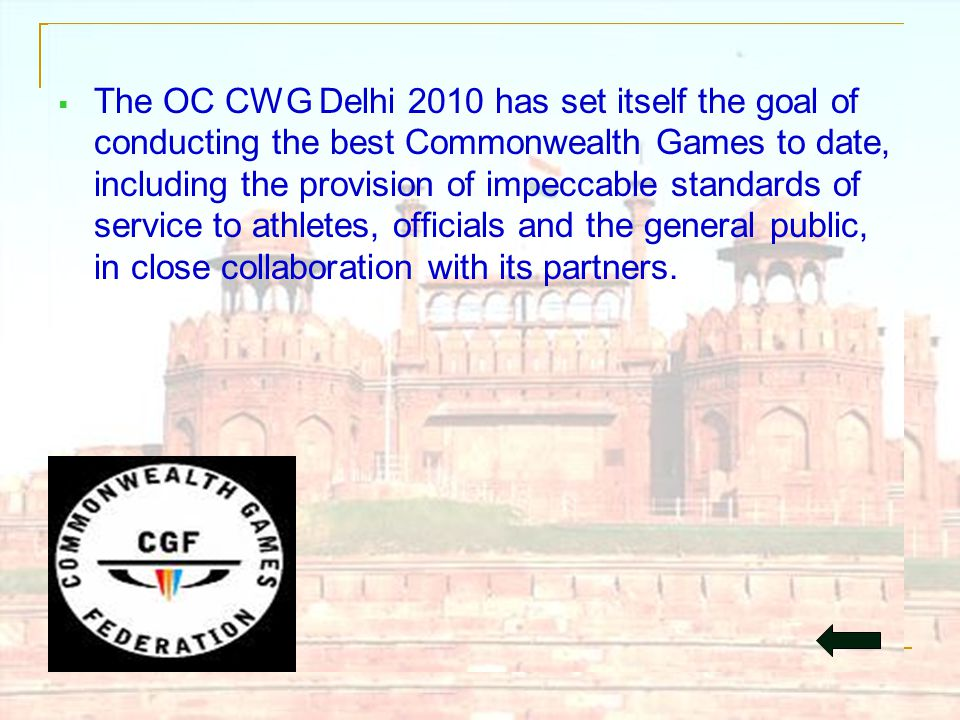  The OC CWG Delhi 2010 has set itself the goal of conducting the best Commonwealth Games to date, including the provision of impeccable standards of service to athletes, officials and the general public, in close collaboration with its partners.