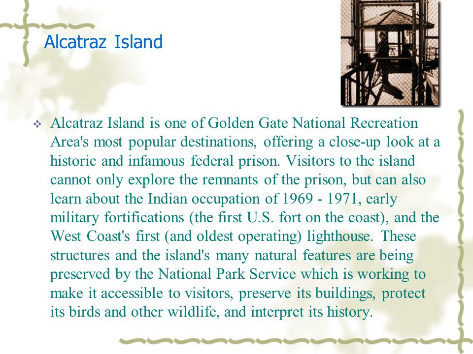 Alcatraz Island  Out in the middle of the San Francisco Bay, the island of Alcatraz is a world unto itself. Isolation, one of the constants of island