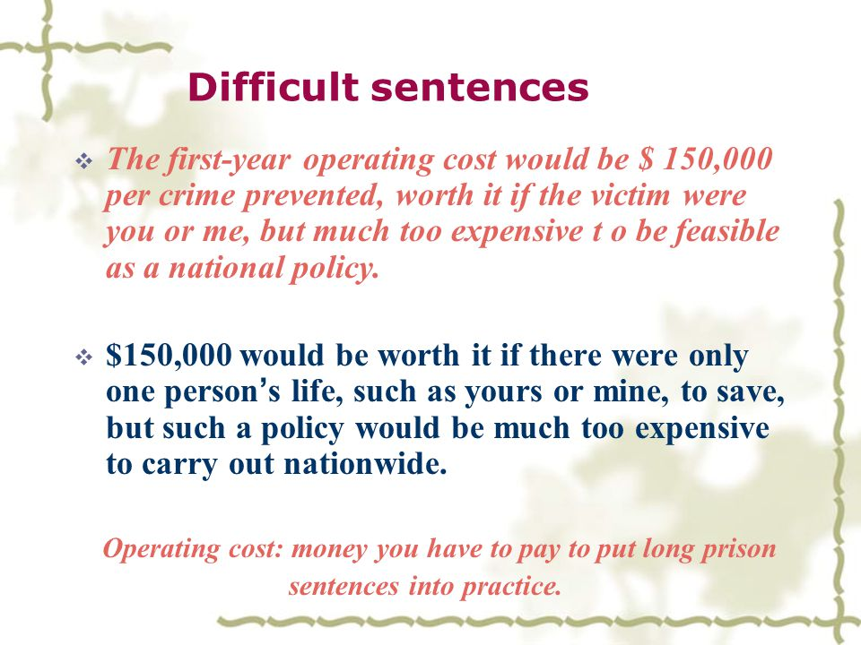 Difficult sentences  While it is not possible to know the true amount of crime committed by people released from prison in any given year, we do know