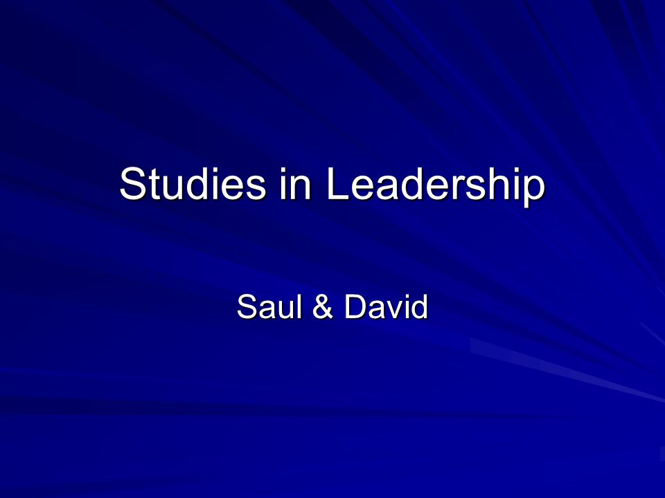 Studies in Leadership Saul & David