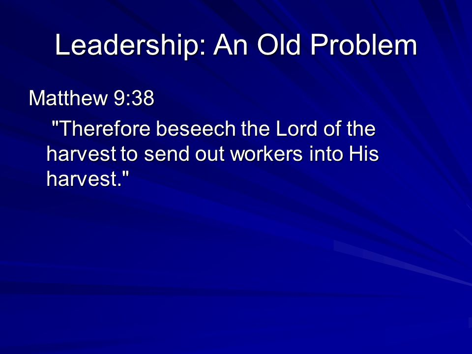 Leadership: An Old Problem Matthew 9:38