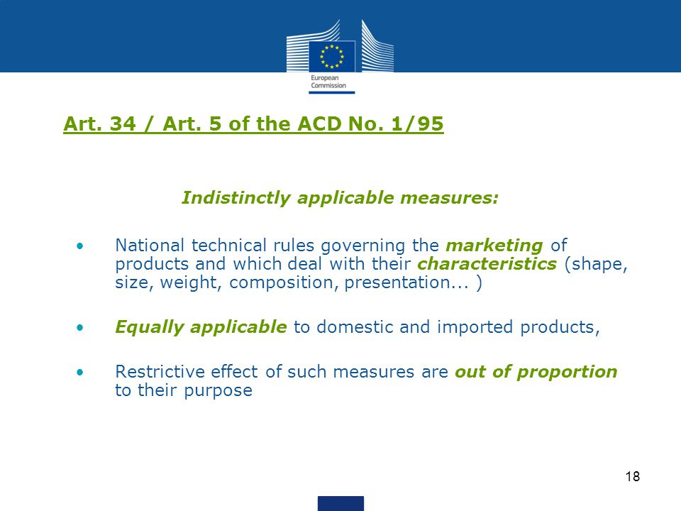 18 Art. 34 / Art. 5 of the ACD No. 1/95 Indistinctly applicable measures: National technical rules governing the marketing of products and which deal
