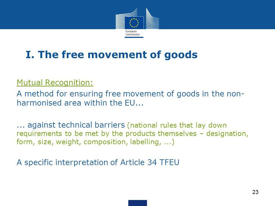 23 I. The free movement of goods Mutual Recognition: A method for ensuring free movement of goods in the non- harmonised area within the EU...... agai