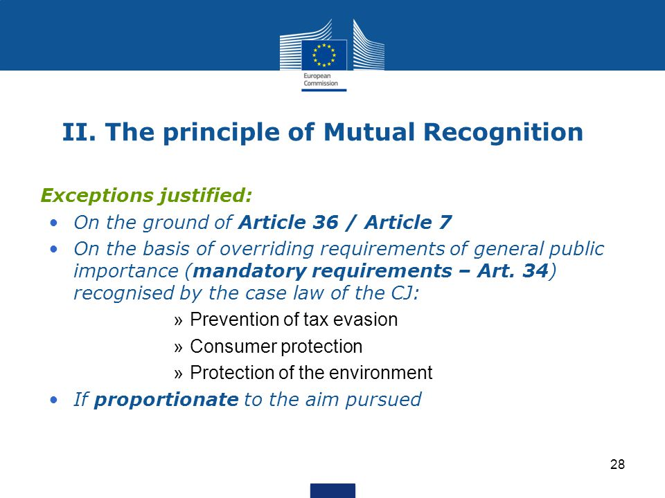 28 II. The principle of Mutual Recognition Exceptions justified: On the ground of Article 36 / Article 7 On the basis of overriding requirements of ge