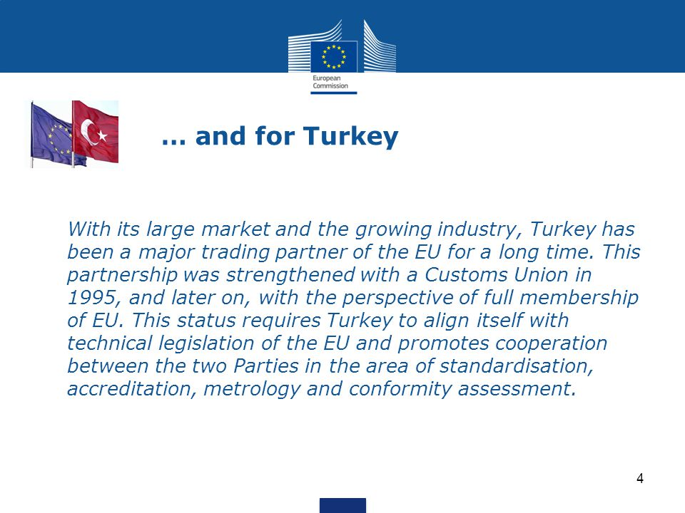 … and for Turkey With its large market and the growing industry, Turkey has been a major trading partner of the EU for a long time. This partnership w