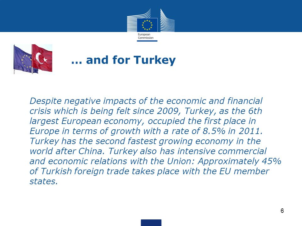 … and for Turkey Despite negative impacts of the economic and financial crisis which is being felt since 2009, Turkey, as the 6th largest European eco