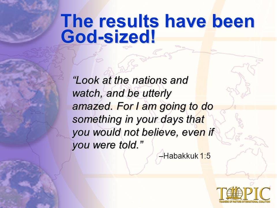 The results have been God-sized. Look at the nations and watch, and be utterly amazed.