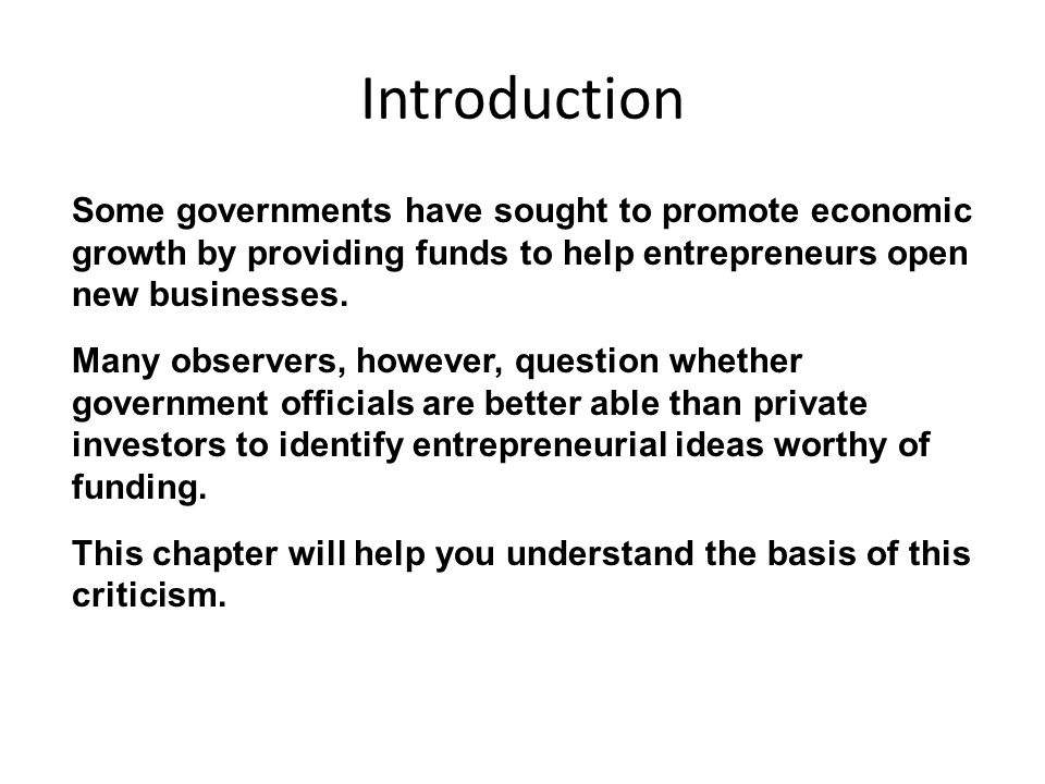 Introduction Some governments have sought to promote economic growth by providing funds to help entrepreneurs open new businesses.