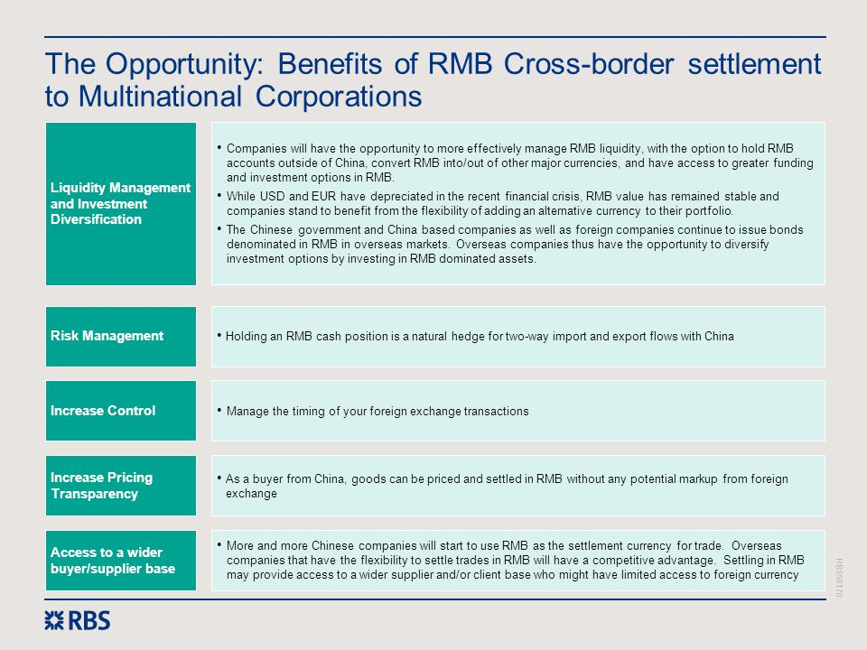 RBS58178 The Opportunity: Benefits of RMB Cross-border settlement to Multinational Corporations Risk Management Holding an RMB cash position is a natu