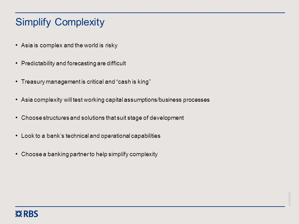 RBS58178 Simplify Complexity Asia is complex and the world is risky Predictability and forecasting are difficult Treasury management is critical and ""