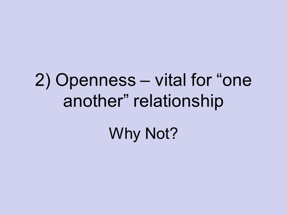 "2) Openness – vital for ""one another"" relationship Why Not?"