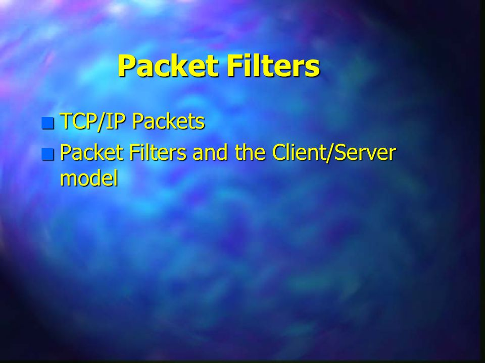 Packet Filters n TCP/IP Packets n Packet Filters and the Client/Server model