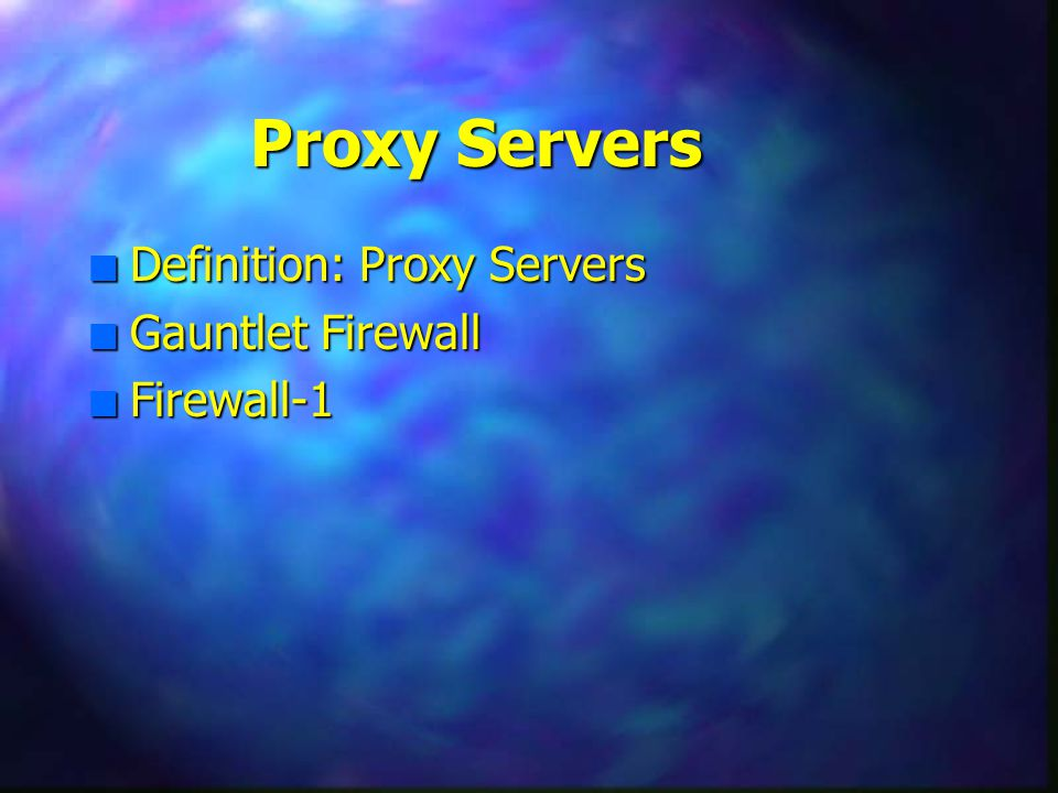 Proxy Servers n Definition: Proxy Servers n Gauntlet Firewall n Firewall-1