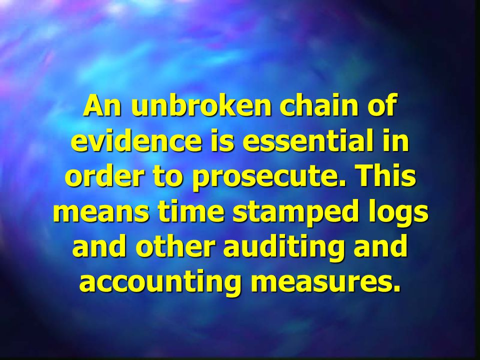 An unbroken chain of evidence is essential in order to prosecute.