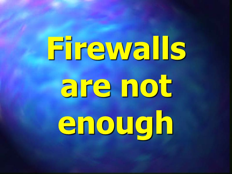 Firewalls are not enough