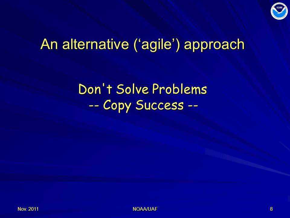 Nov. 20118 An alternative ('agile') approach Don t Solve Problems -- Copy Success -- NOAA/UAF