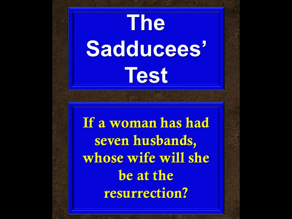If a woman has had seven husbands, whose wife will she be at the resurrection The Sadducees' Test