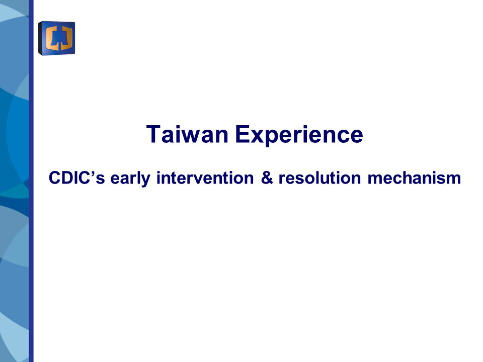 Taiwan Experience CDIC's early intervention & resolution mechanism