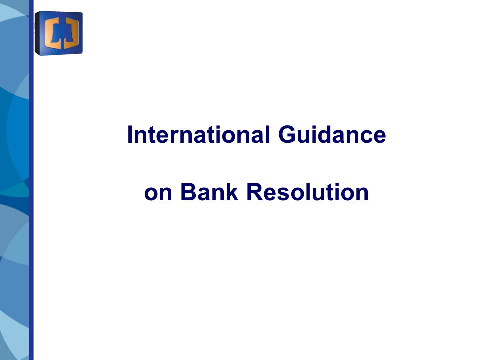 9 International Guidance on Bank Resolution International Guidance on Bank Resolution