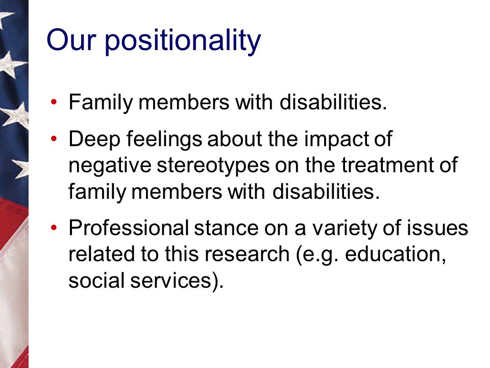Our positionality Family members with disabilities.