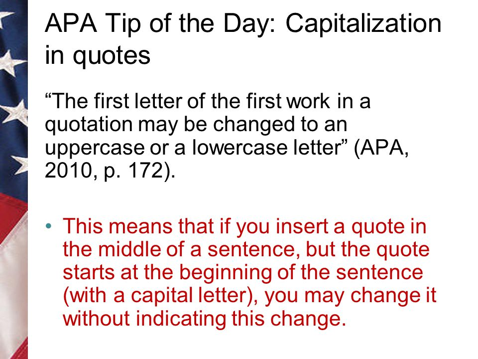 APA Tip of the Day: Capitalization in quotes The first letter of the first work in a quotation may be changed to an uppercase or a lowercase letter (APA, 2010, p.