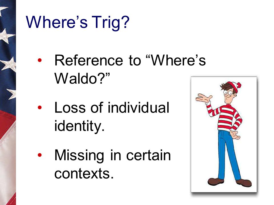 Where's Trig. Reference to Where's Waldo Loss of individual identity.