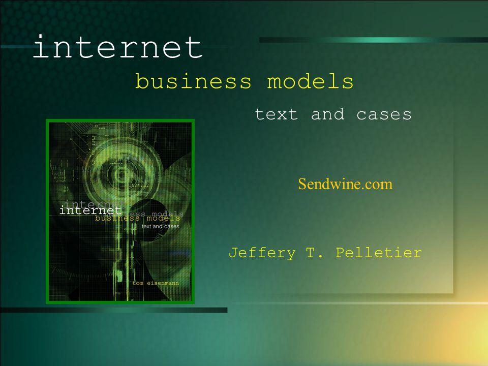 © 2005 UMFK. 1-1 Sendwine.com internet business models text and cases Jeffery T. Pelletier