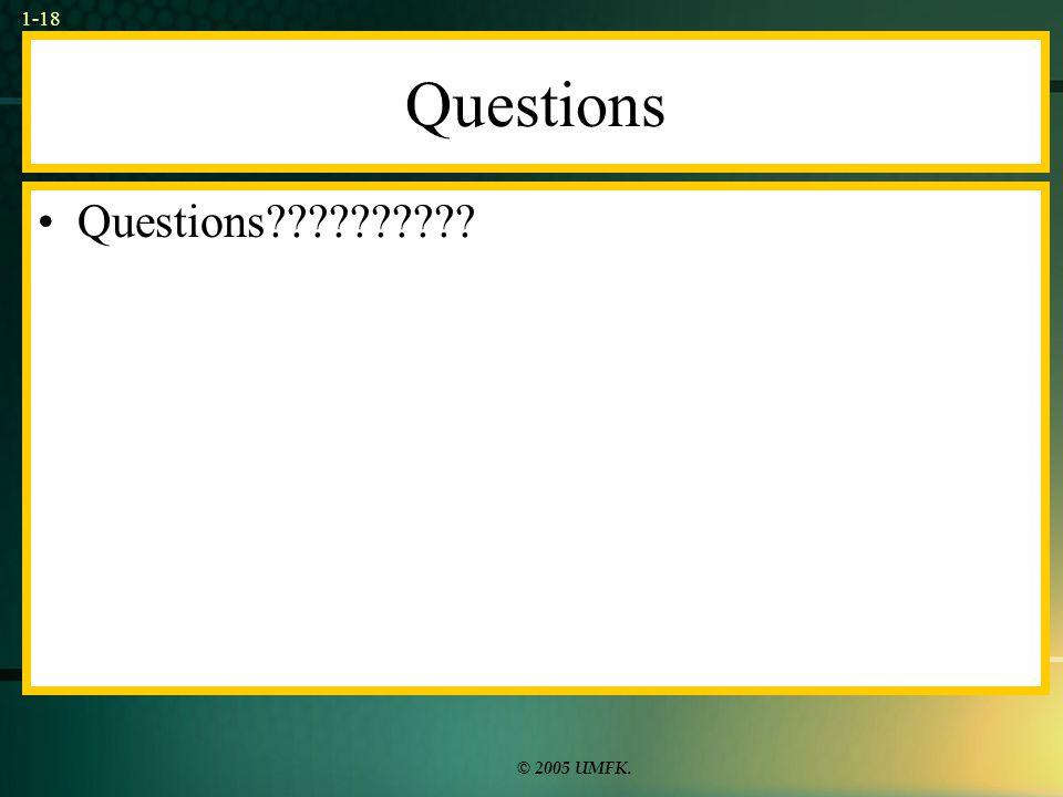 © 2005 UMFK. 1-18 Questions Questions