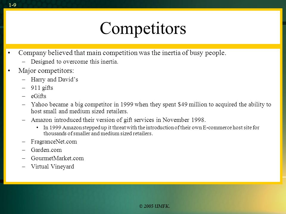 © 2005 UMFK. 1-9 Competitors Company believed that main competition was the inertia of busy people.