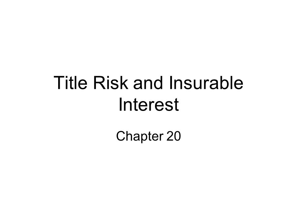 Title Risk and Insurable Interest Chapter 20