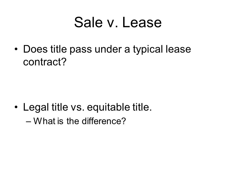Sale v. Lease Does title pass under a typical lease contract.