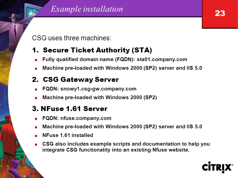 23 Example installation CSG uses three machines: 1.