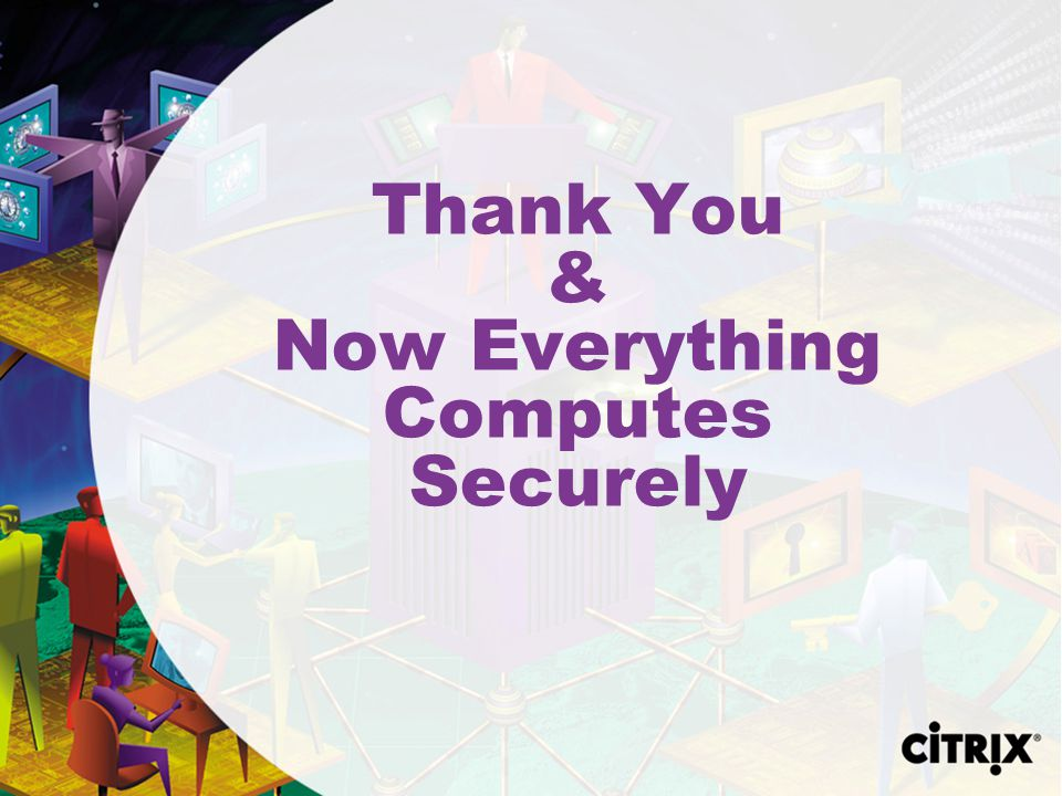 Thank You & Now Everything Computes Securely