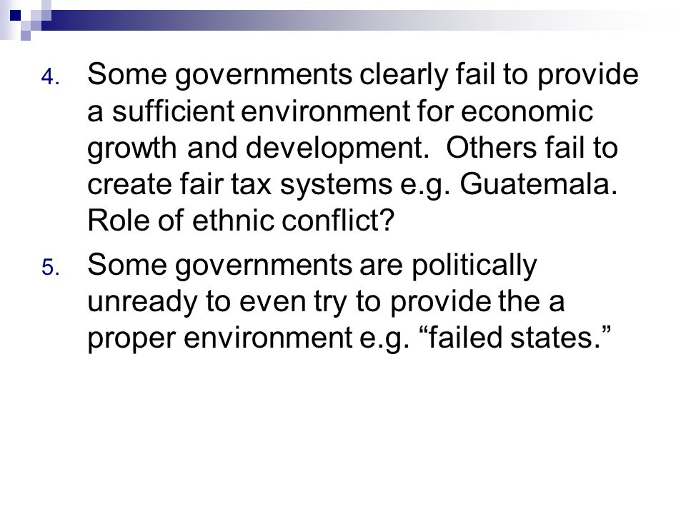 4. Some governments clearly fail to provide a sufficient environment for economic growth and development. Others fail to create fair tax systems e.g.