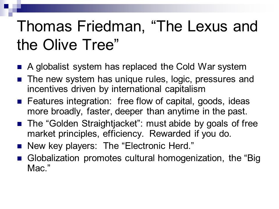 "Thomas Friedman, ""The Lexus and the Olive Tree"" A globalist system has replaced the Cold War system The new system has unique rules, logic, pressures"