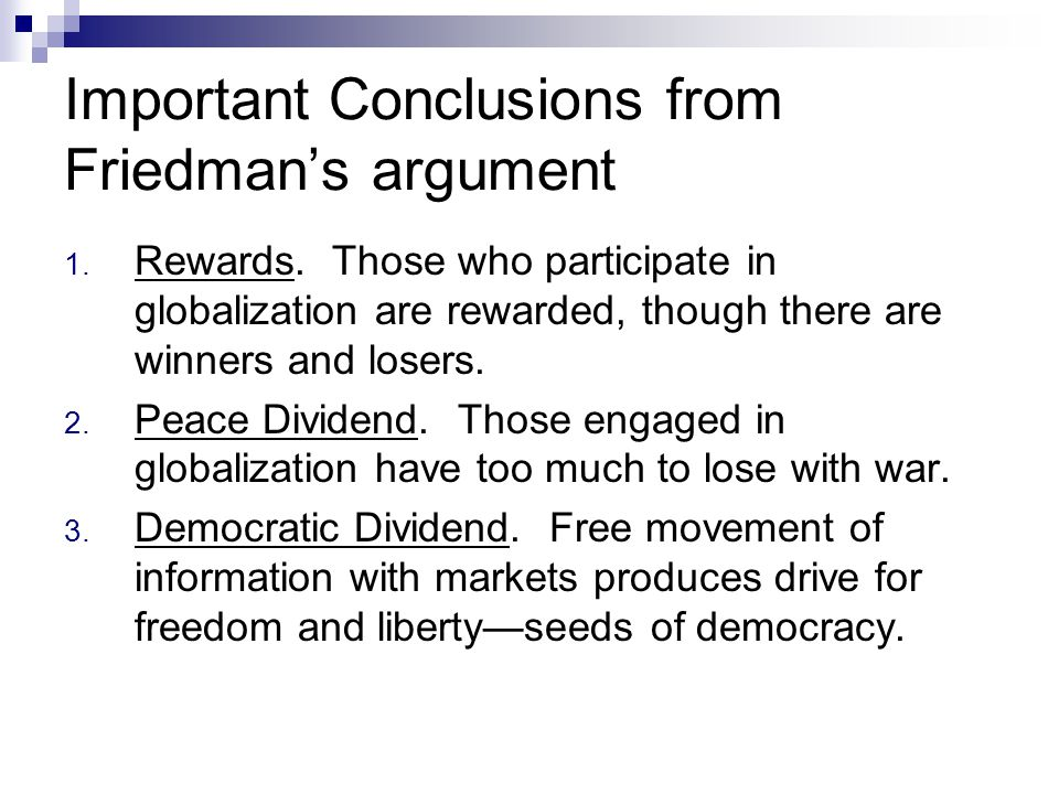 Important Conclusions from Friedman's argument 1. Rewards. Those who participate in globalization are rewarded, though there are winners and losers. 2