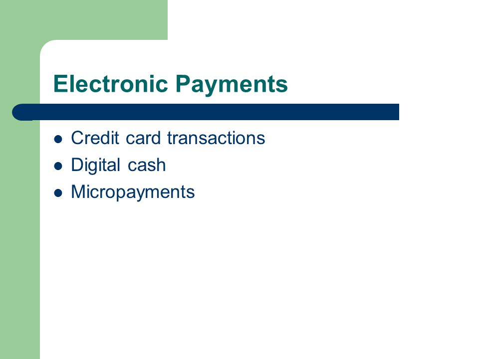 Electronic Payments Credit card transactions Digital cash Micropayments